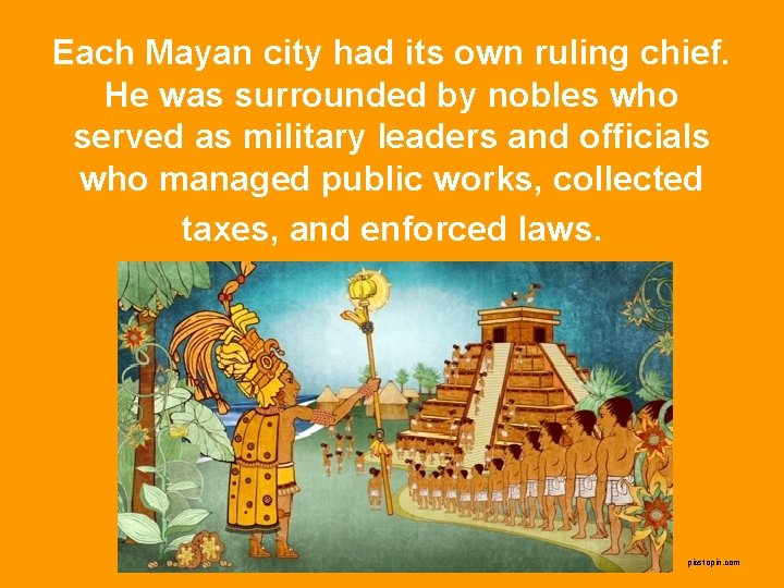 Each Mayan city had its own ruling chief. He was surrounded by nobles who
