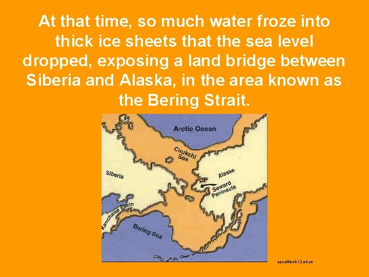 At that time, so much water froze into thick ice sheets that the sea