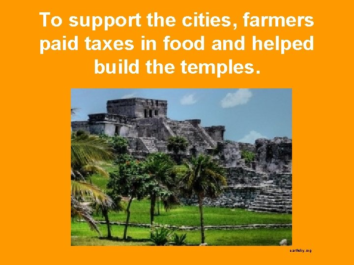 To support the cities, farmers paid taxes in food and helped build the temples.