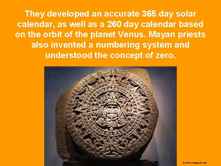 They developed an accurate 365 day solar calendar, as well as a 260 day