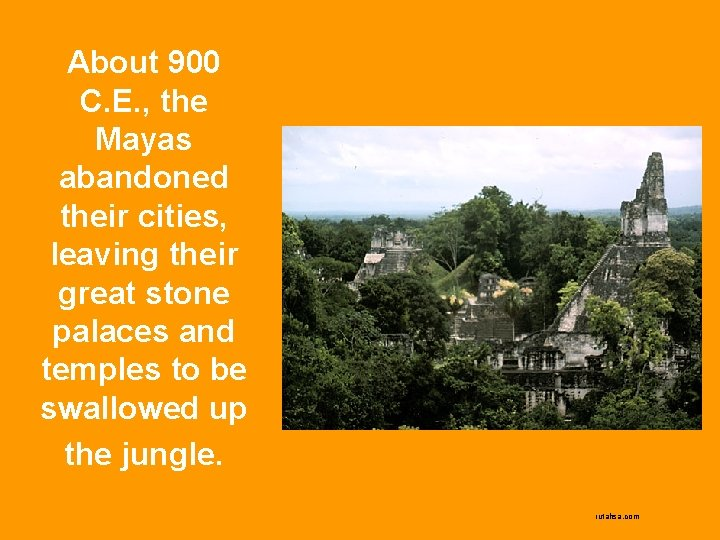 About 900 C. E. , the Mayas abandoned their cities, leaving their great stone