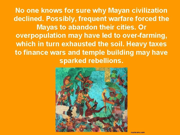 No one knows for sure why Mayan civilization declined. Possibly, frequent warfare forced the