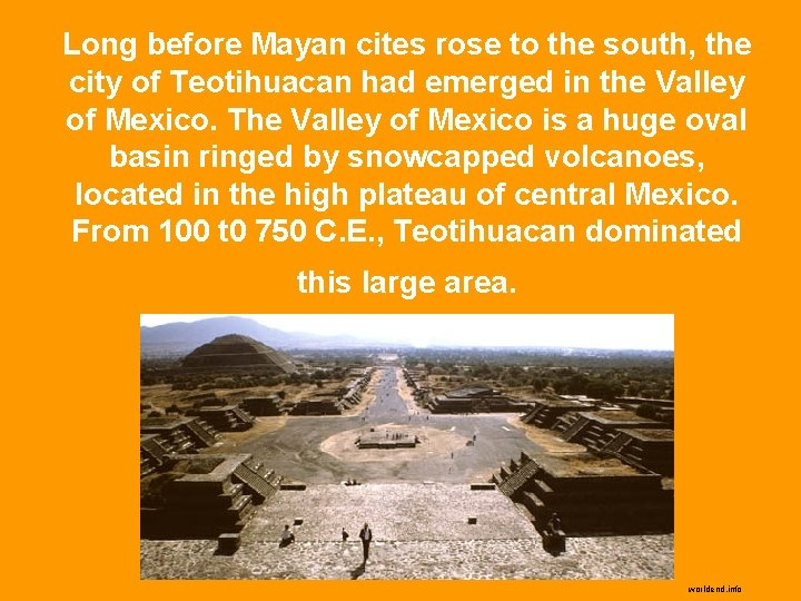 Long before Mayan cites rose to the south, the city of Teotihuacan had emerged