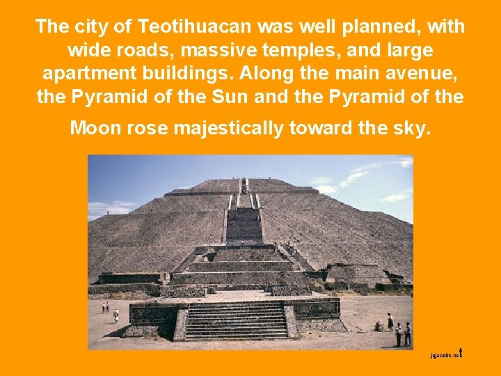 The city of Teotihuacan was well planned, with wide roads, massive temples, and large