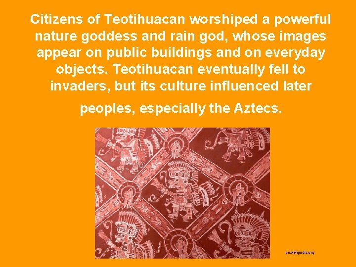 Citizens of Teotihuacan worshiped a powerful nature goddess and rain god, whose images appear