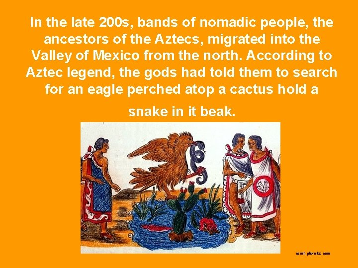 In the late 200 s, bands of nomadic people, the ancestors of the Aztecs,