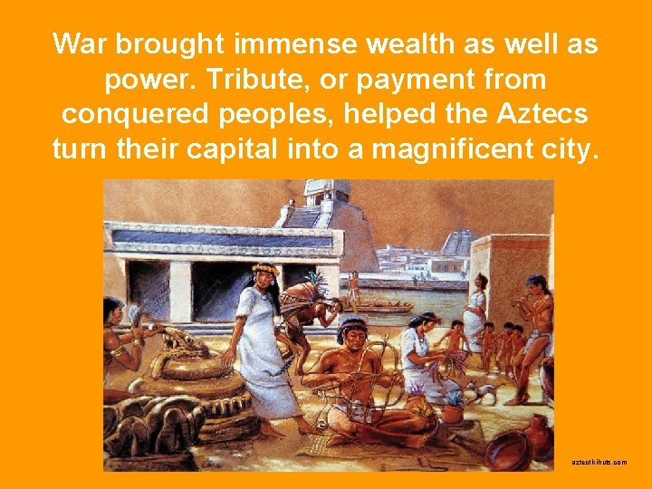 War brought immense wealth as well as power. Tribute, or payment from conquered peoples,