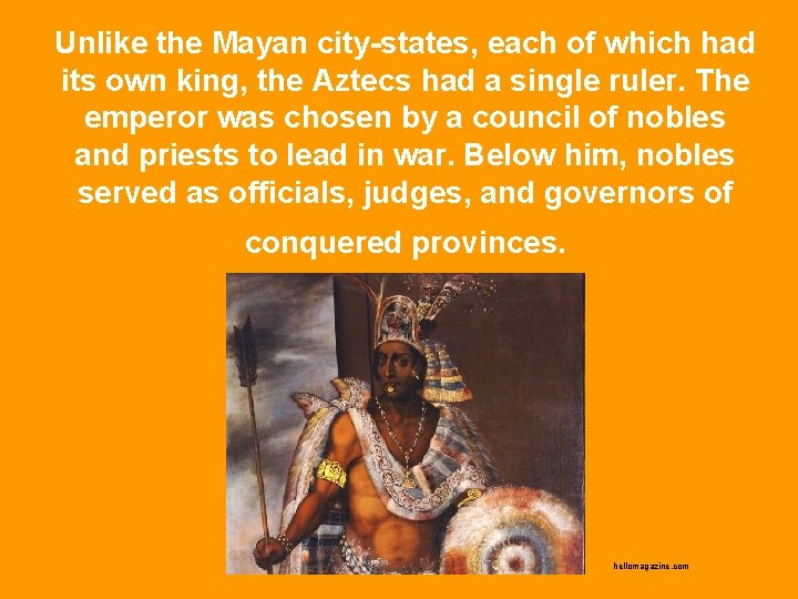 Unlike the Mayan city-states, each of which had its own king, the Aztecs had