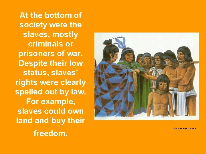 At the bottom of society were the slaves, mostly criminals or prisoners of war.