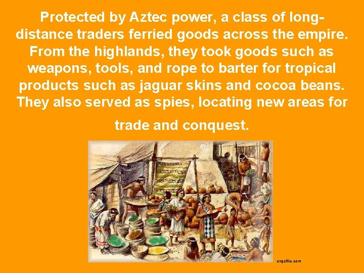 Protected by Aztec power, a class of longdistance traders ferried goods across the empire.