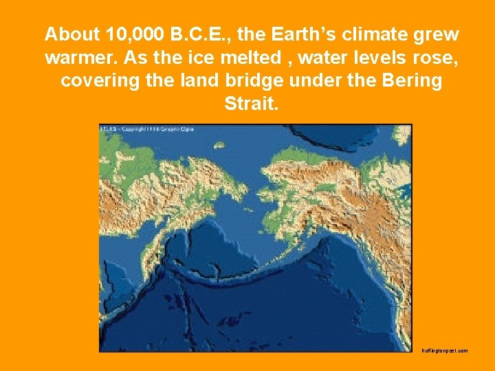 About 10, 000 B. C. E. , the Earth's climate grew warmer. As the