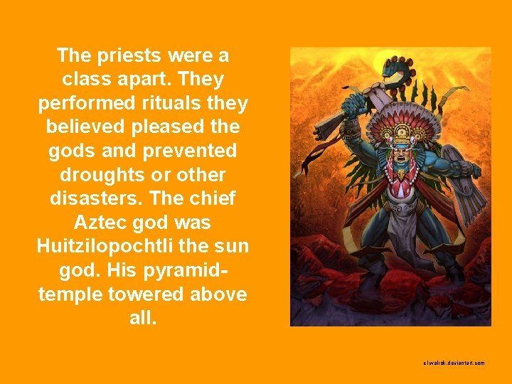 The priests were a class apart. They performed rituals they believed pleased the gods