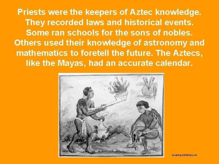 Priests were the keepers of Aztec knowledge. They recorded laws and historical events. Some