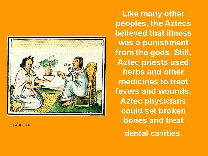 mexicolore. co. uk Like many other peoples, the Aztecs believed that illness was a