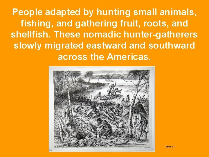 People adapted by hunting small animals, fishing, and gathering fruit, roots, and shellfish. These