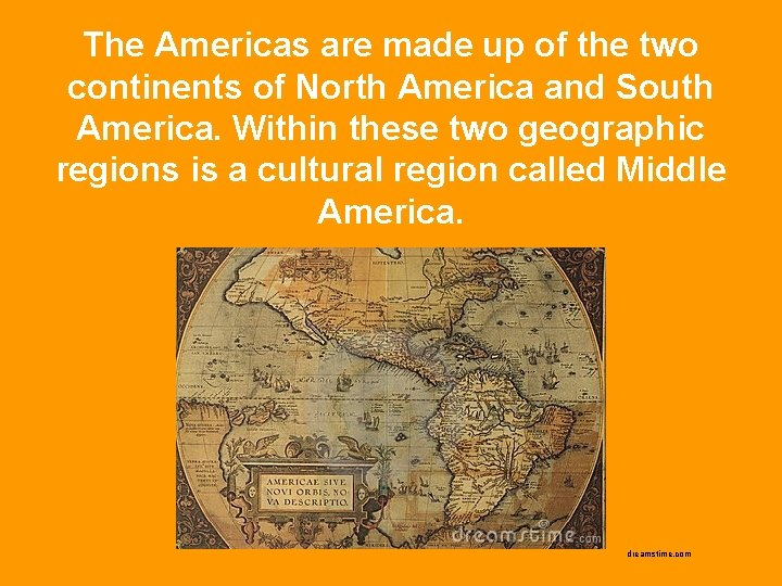 The Americas are made up of the two continents of North America and South