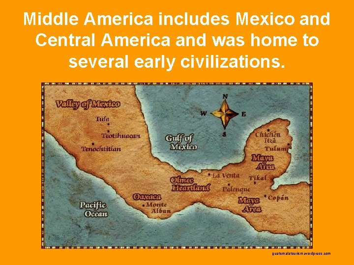 Middle America includes Mexico and Central America and was home to several early civilizations.