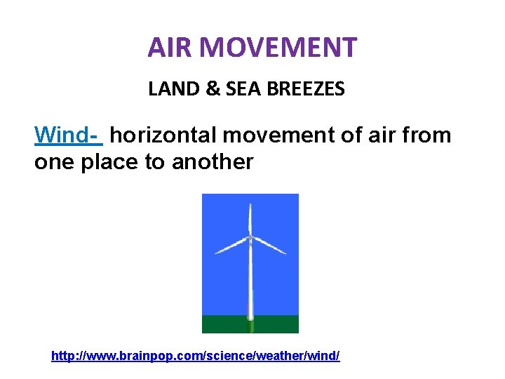 AIR MOVEMENT LAND & SEA BREEZES Wind- horizontal movement of air from one place