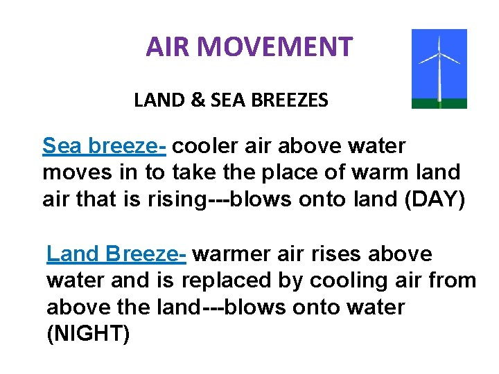 AIR MOVEMENT LAND & SEA BREEZES Sea breeze- cooler air above water moves in