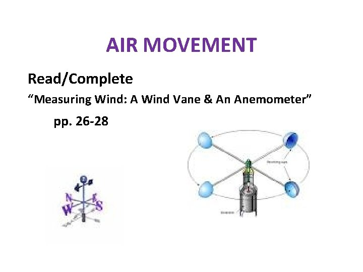 """AIR MOVEMENT Read/Complete """"Measuring Wind: A Wind Vane & An Anemometer"""" pp. 26 -28"""