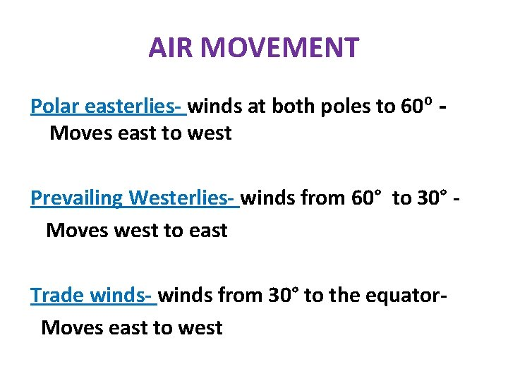 AIR MOVEMENT Polar easterlies- winds at both poles to 60º Moves east to west