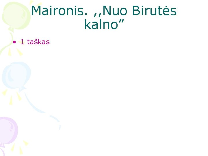 """Maironis. , , Nuo Birutės kalno"""" • 1 taškas"""