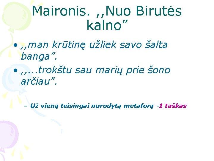 """Maironis. , , Nuo Birutės kalno"""" • , , man krūtinę užliek savo šalta"""