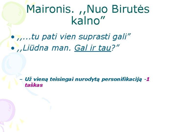 """Maironis. , , Nuo Birutės kalno"""" • , , . . . tu pati"""