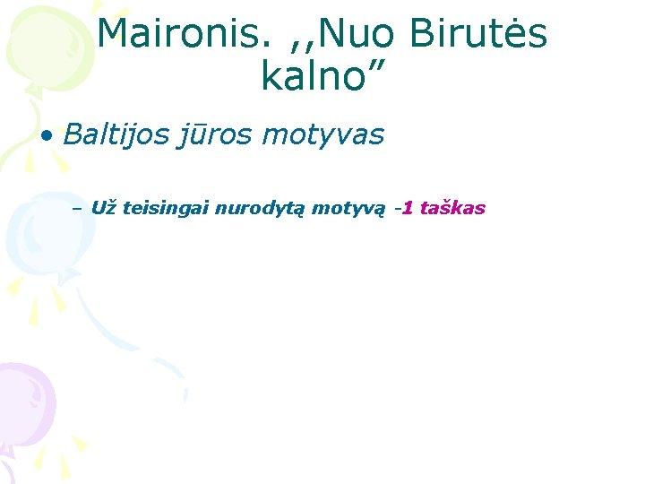 """Maironis. , , Nuo Birutės kalno"""" • Baltijos jūros motyvas – Už teisingai nurodytą"""