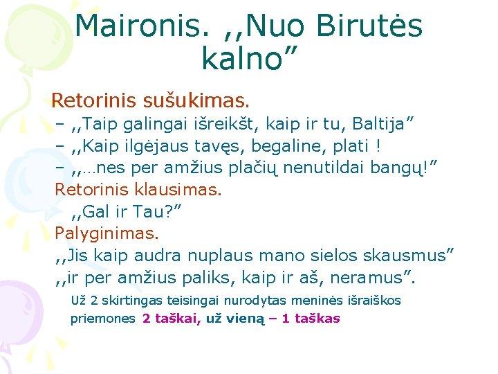 """Maironis. , , Nuo Birutės kalno"""" Retorinis sušukimas. – , , Taip galingai išreikšt,"""
