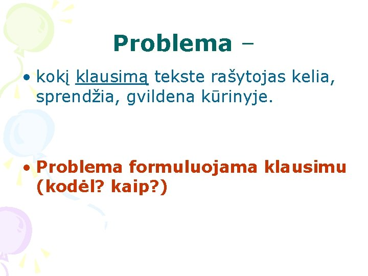Problema – • kokį klausimą tekste rašytojas kelia, sprendžia, gvildena kūrinyje. • Problema formuluojama