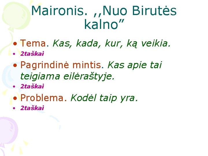 """Maironis. , , Nuo Birutės kalno"""" • Tema. Kas, kada, kur, ką veikia. •"""