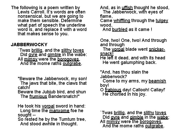 The following is a poem written by Lewis Carroll. It's words are often nonsensical,