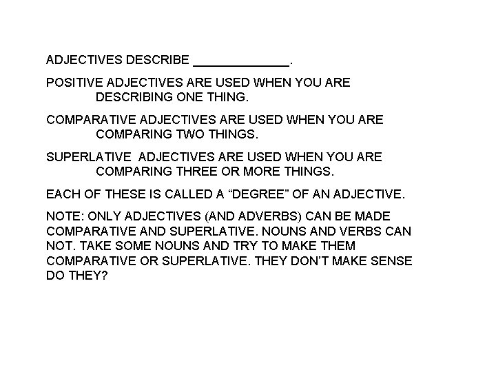 ADJECTIVES DESCRIBE _______. POSITIVE ADJECTIVES ARE USED WHEN YOU ARE DESCRIBING ONE THING. COMPARATIVE