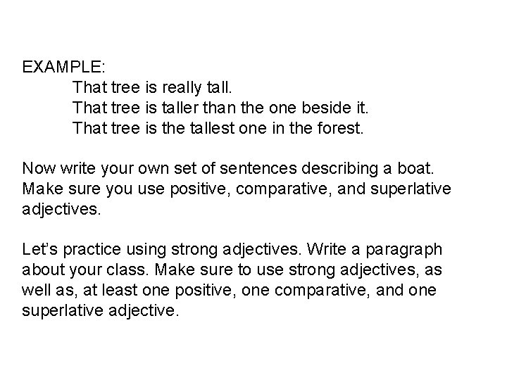 EXAMPLE: That tree is really tall. That tree is taller than the one beside