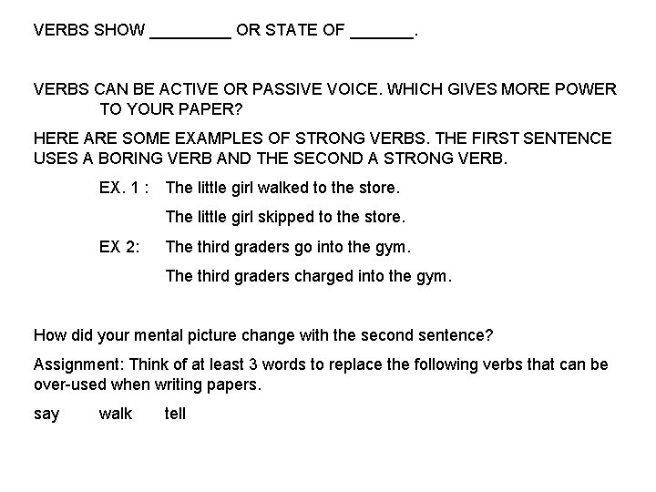 VERBS SHOW _____ OR STATE OF _______. VERBS CAN BE ACTIVE OR PASSIVE VOICE.