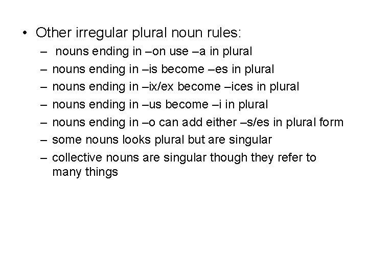 • Other irregular plural noun rules: – – – – nouns ending in