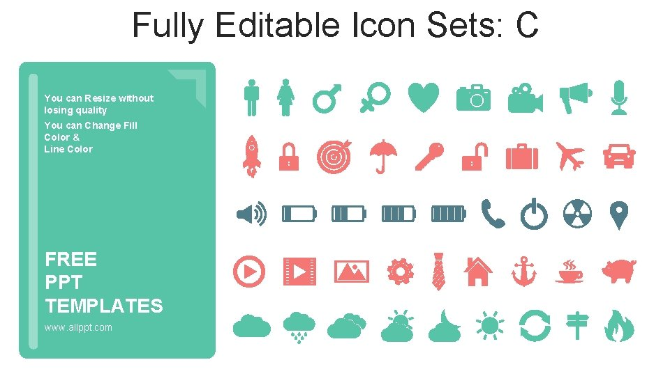 Fully Editable Icon Sets: C You can Resize without losing quality You can Change