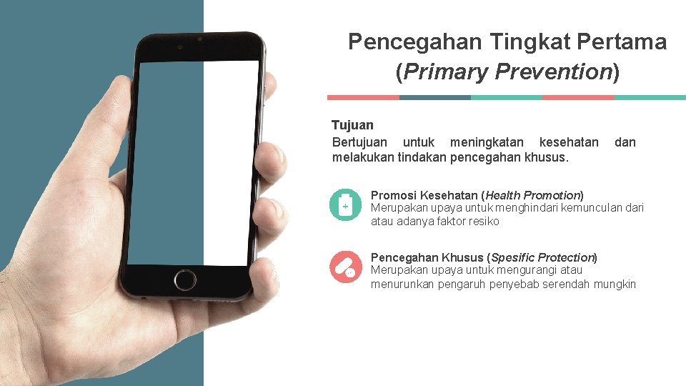 Pencegahan Tingkat Pertama (Primary Prevention) Tujuan Bertujuan untuk meningkatan kesehatan melakukan tindakan pencegahan khusus.