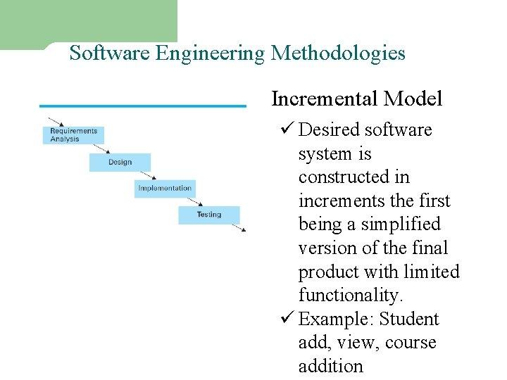 Software Engineering Methodologies – I Incremental Model 4 ü Desired software system is constructed