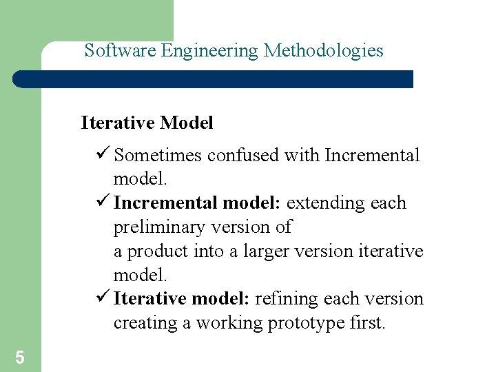 Software Engineering Methodologies – I Iterative Model ü Sometimes confused with Incremental model. ü