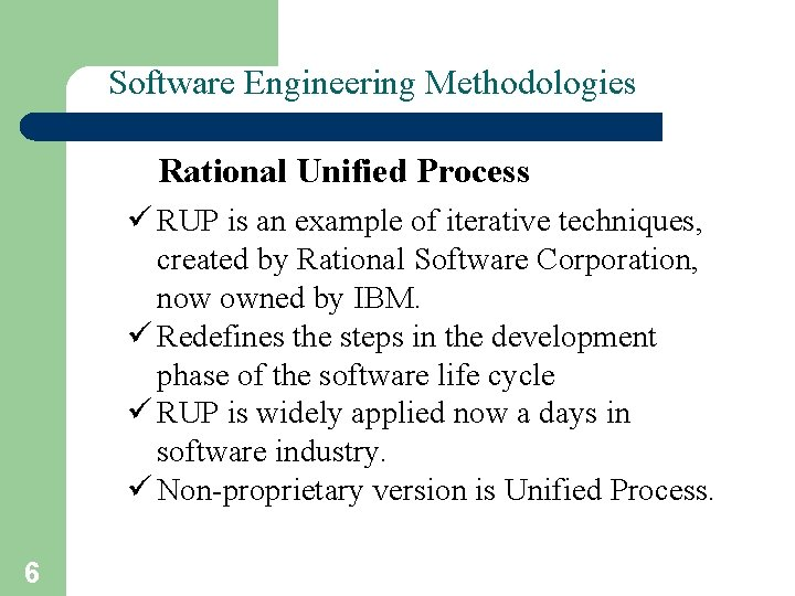 Software Engineering Methodologies – I Rational Unified Process ü RUP is an example of