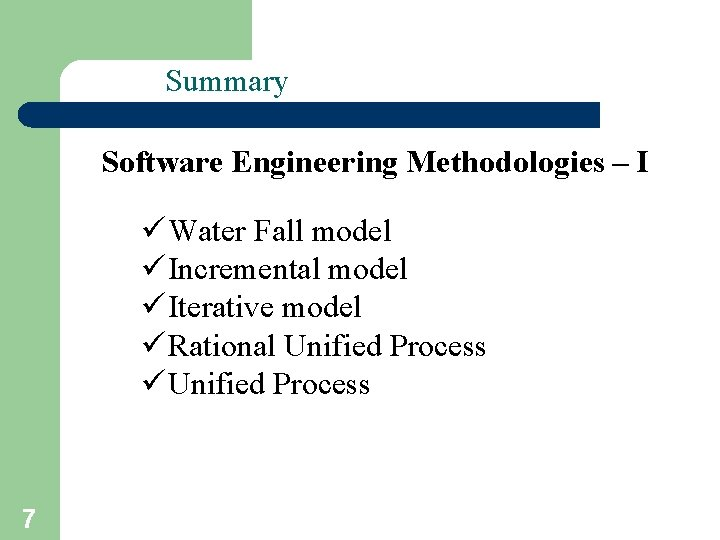 Summary Software Engineering Methodologies – I ü Water Fall model ü Incremental model ü