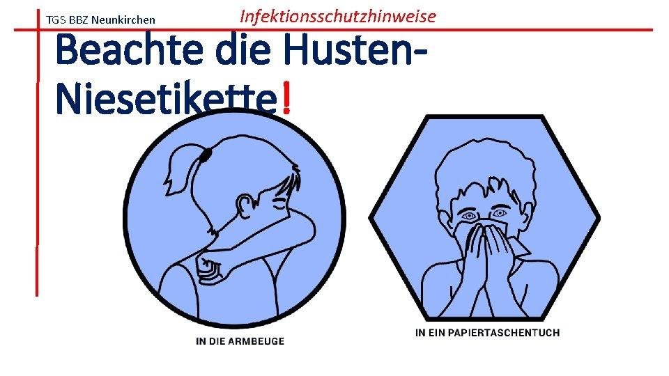 TGS BBZ Neunkirchen Infektionsschutzhinweise Beachte die Husten. Niesetikette!
