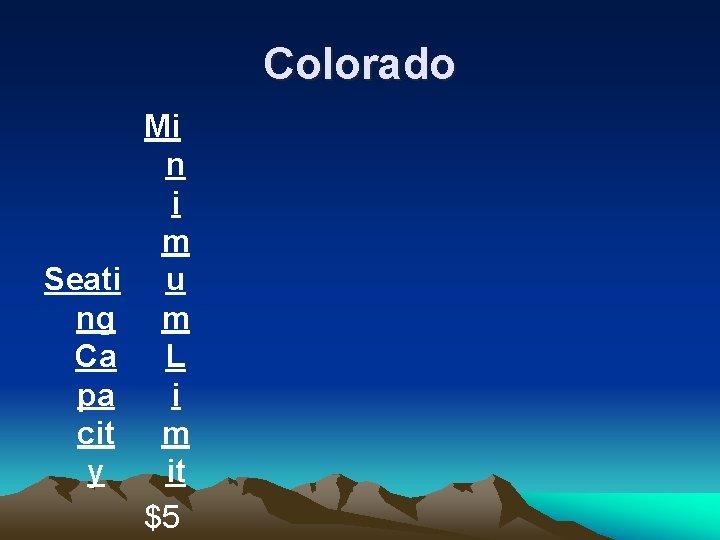 Colorado Seati ng Ca pa cit y Mi n i m u m L