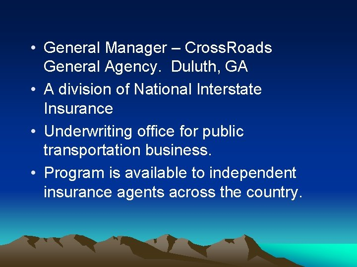 • General Manager – Cross. Roads General Agency. Duluth, GA • A division
