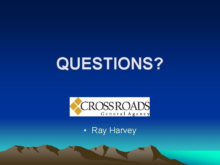 QUESTIONS? • Ray Harvey