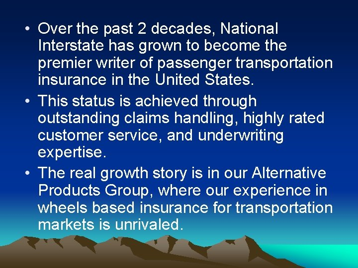 • Over the past 2 decades, National Interstate has grown to become the