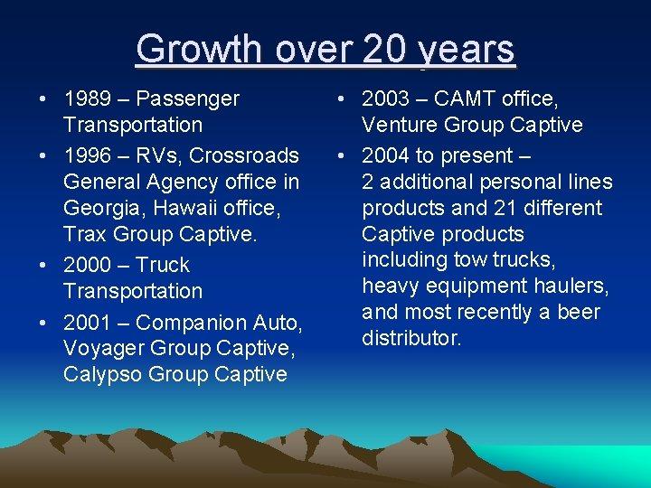 Growth over 20 years • 1989 – Passenger Transportation • 1996 – RVs, Crossroads
