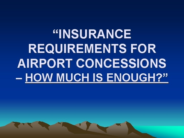 """""""INSURANCE REQUIREMENTS FOR AIRPORT CONCESSIONS – HOW MUCH IS ENOUGH? """""""
